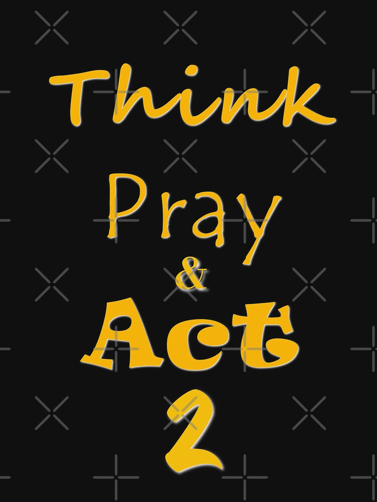Success = Think, Pray, & Act 2 T-Shirt by jackmanlana