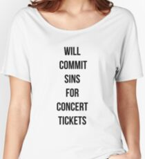 Will commit sins for concert tickets Women's Relaxed Fit T-Shirt