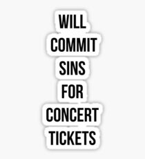 Will commit sins for concert tickets Sticker