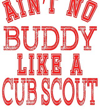 """""""Ain't No Buddy Like A Cub Scout""""  tee design perfect for gifts this holiday! Go get it now!  by Customdesign200"""