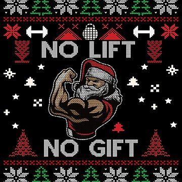 No Lift No Gift - Funny No Fitness No Gift T-Shirt Ugly Christmas Pullover Gym Santa by MrTStyle