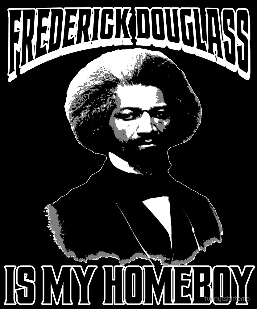 Frederick Douglass is my Homeboy Black History by funnytshirtemp