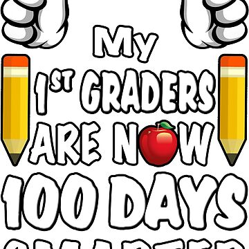 My 1st Graders Are Now 100 Days Smarter, Teacher School Party by magiktees