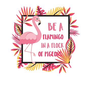 Be a flamingo in a flock of pigeon by phil009