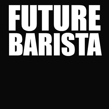 Future Barista High School Graduate Graduation by losttribe
