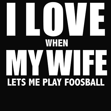 Love my wife when she lets me play foosball whipped by losttribe