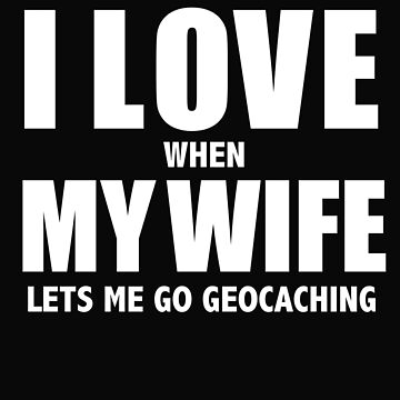 Love my wife when she lets me go geocaching geocache whipped by losttribe