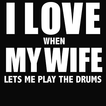 Love my wife when she lets me play the drums drummer whipped by losttribe