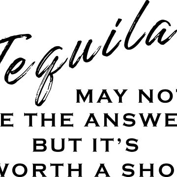 Tequila May Not Be The Answer Funny Quote by JillLouise
