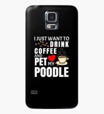 Ich möchte nur Kaffee trinken und mein Pudel streicheln - Geschenk für Pudelbesitzer Hülle & Klebefolie für Samsung Galaxy