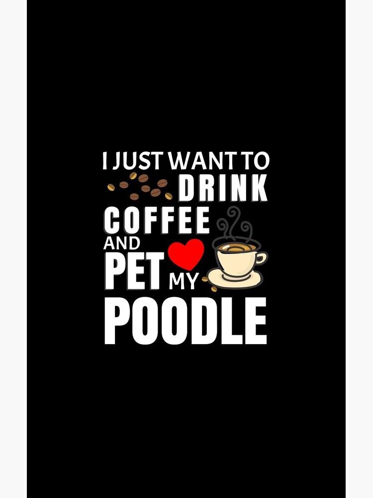 Ich möchte nur Kaffee trinken und mein Pudel streicheln - Geschenk für Pudelbesitzer von dog-gifts