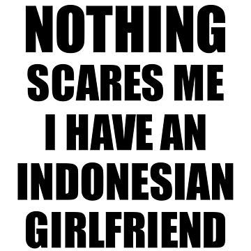 Indonesian Girlfriend Funny Valentine Gift For Bf My Boyfriend Him Indonesia Gf Gag Nothing Scares Me by FunnyGiftIdeas