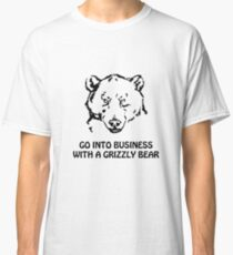 Go into business with a grizzly bear Classic T-Shirt