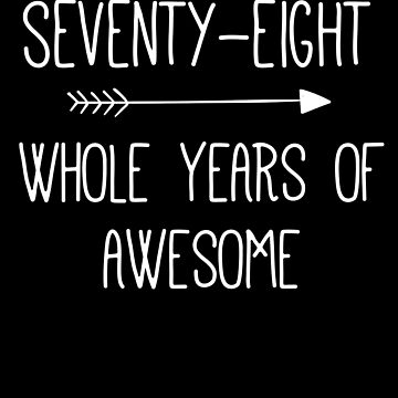 Birthday 78 Whole Years Of Awesome by with-care