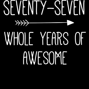 Birthday 77 Whole Years Of Awesome by with-care