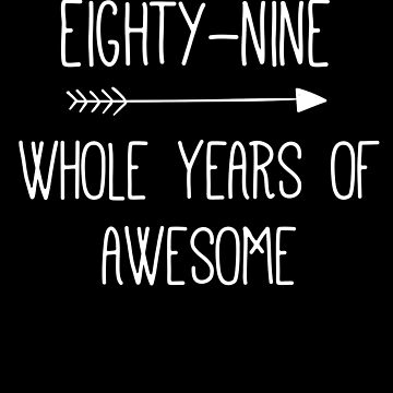 Birthday 89 Whole Years Of Awesome by with-care