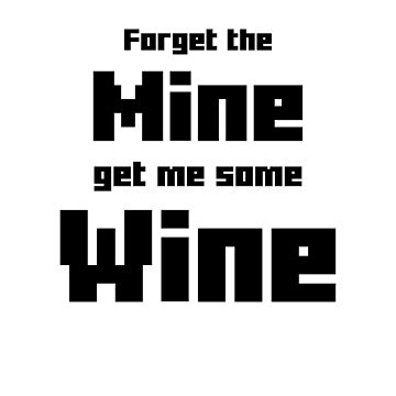 Forget the Mine get me some Wine by Exemplary