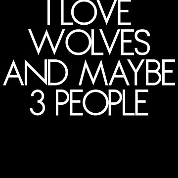 I Like Wolves and Maybe 3 People Shirt by 25vintageplace