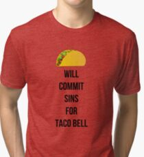Will commit sins for Taco Bell Tri-blend T-Shirt