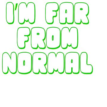 """Show your naughty and weird side with this funny and hilarious """"I'm Far From Normal"""" tee design! by Customdesign200"""