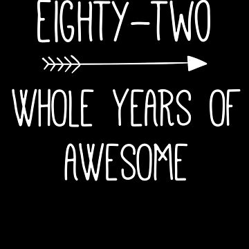 Birthday 82 Whole Years Of Awesome by with-care