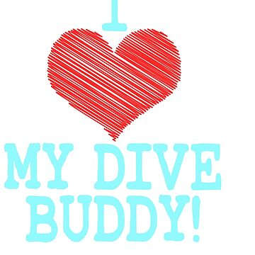 """""""I Love My Dive Buddy"""" tee design for you and your favorite buddy! Makes a perfect and nice gift too by Customdesign200"""