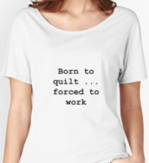 Born to quilt ... Women's Relaxed Fit T-Shirt