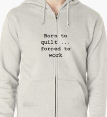 Born to quilt ... Zipped Hoodie