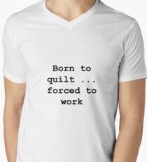 Born to quilt ... Men's V-Neck T-Shirt