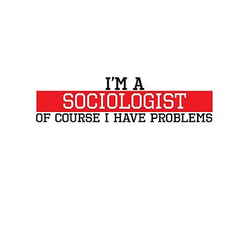 I'm a Sociologist of course I have problems by handcraftline