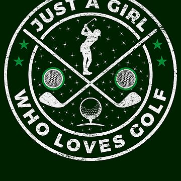 Just A Girl Who Loves Golf by pbng80