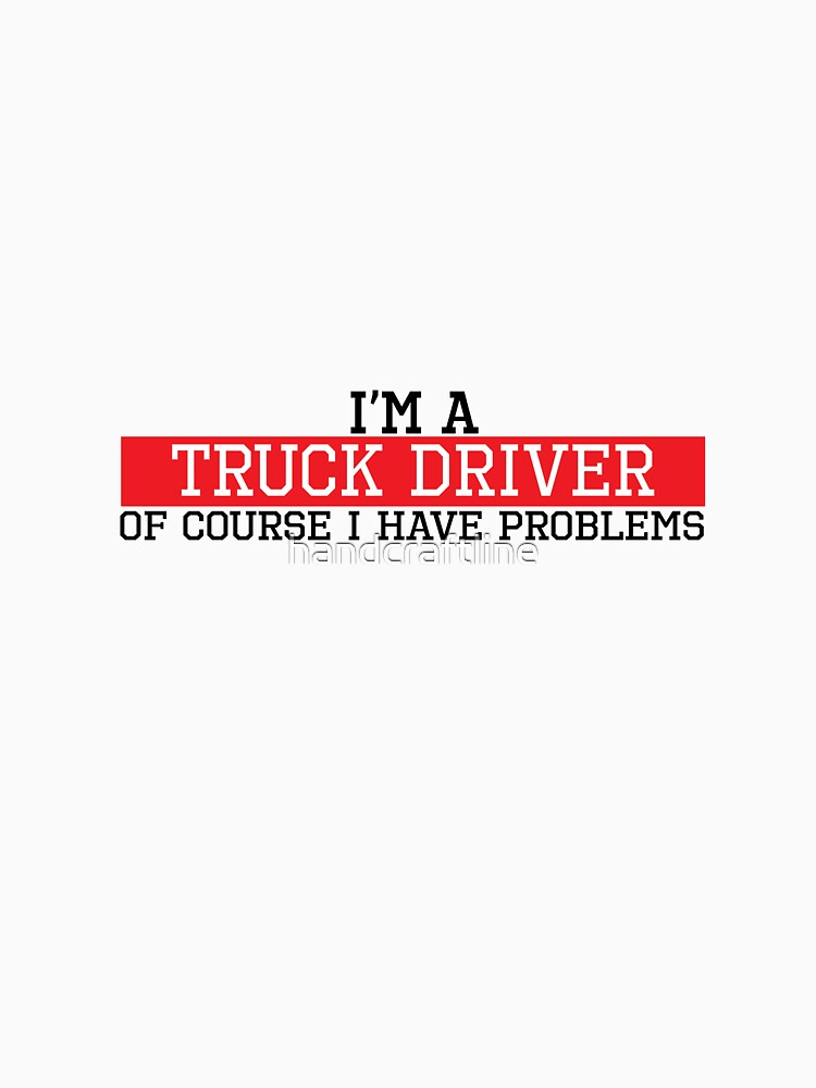 I'm a truck driver of course I have problems by handcraftline