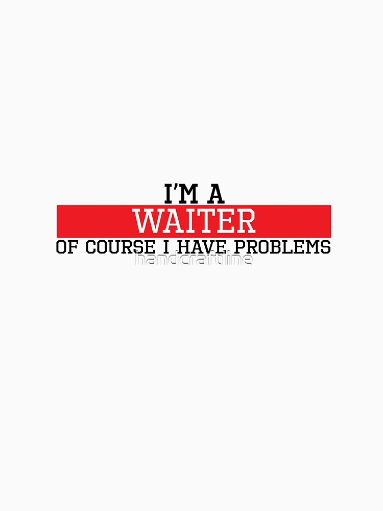 I'm a waiter of course I have problems by handcraftline