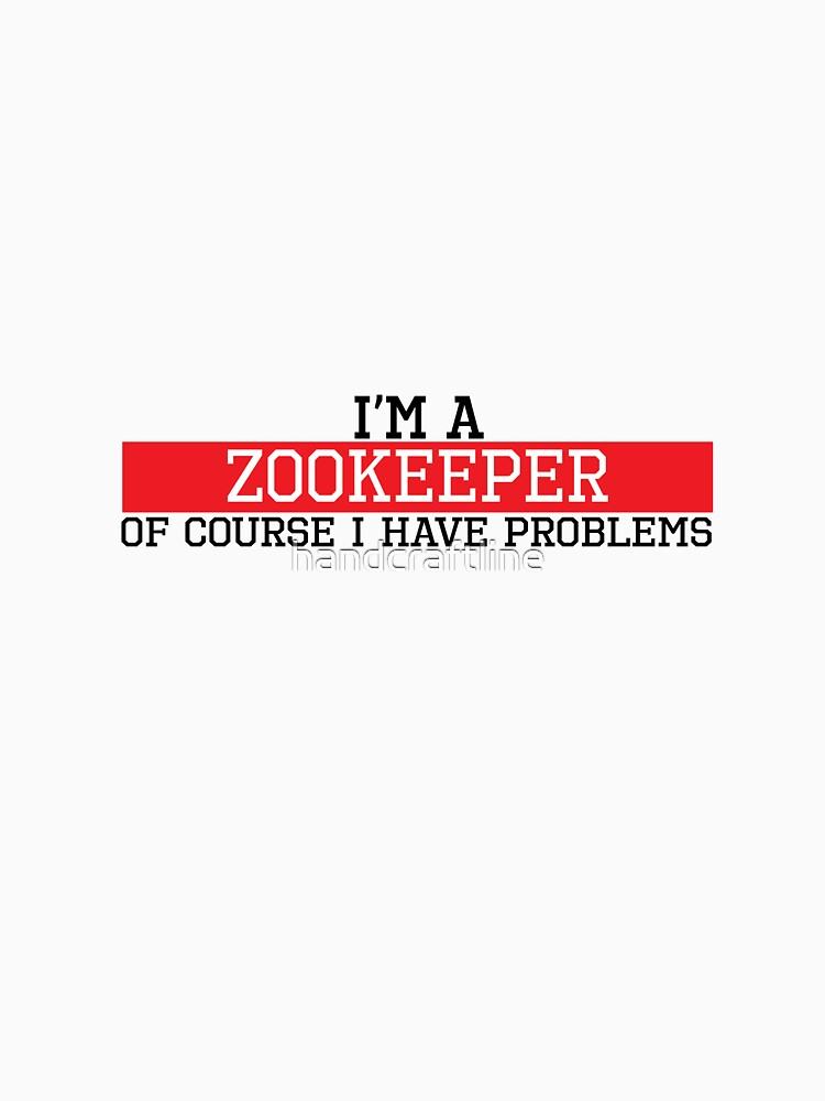 I'm a zookeeper of course I have problems by handcraftline