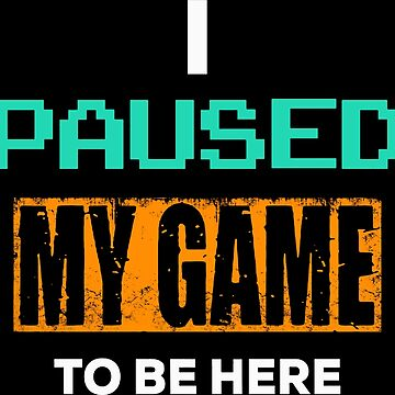 I Paused My Game To Be Here by lendelof54