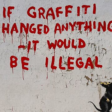 Banksy If Graffiti changed anything - it would be illegal by furioso