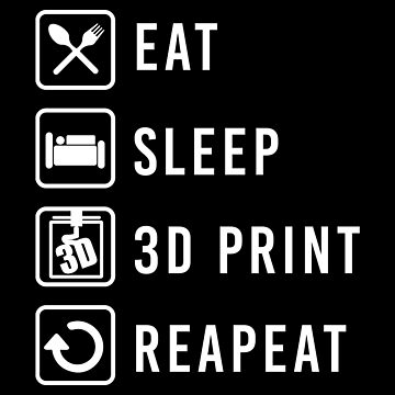 Eat Sleep 3D Print Repeat 3D Printing - Gift Idea by vicoli-shirts