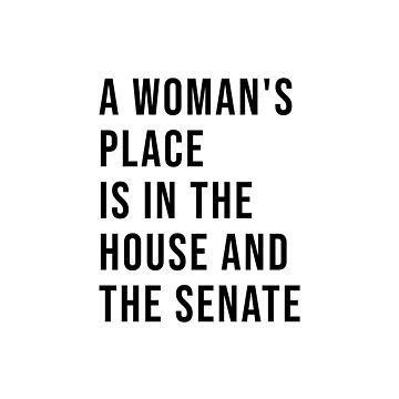 A Woman's  Place  is in the  House and  the Senate  by corbrand