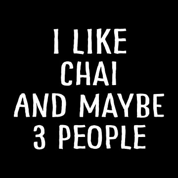 I Like Chai and Maybe 3 People by teesaurus