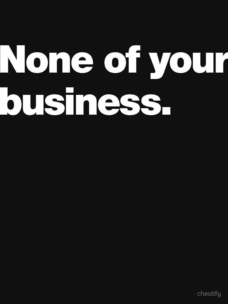 None of your business by chestify