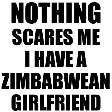 Zimbabwean Girlfriend Funny Valentine Gift For Bf My Boyfriend Him Zimbabwe Gf Gag Nothing Scares Me by FunnyGiftIdeas