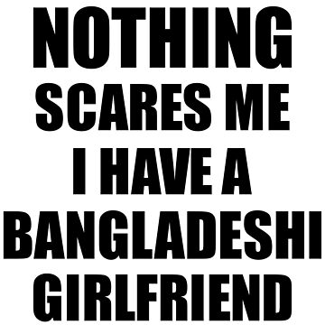 Bangladeshi Girlfriend Funny Valentine Gift For Bf My Boyfriend Him Bangladesh Gf Gag Nothing Scares Me by FunnyGiftIdeas