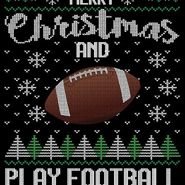 Merry Christmas and Play Football - Funny American Football Gift Ugly Sweater Design Christmas T-Shirt by MrTStyle