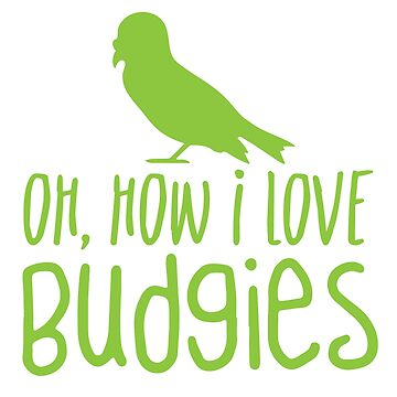 oh, how I LOVE BUDGIES by jazzydevil
