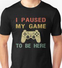 Camiseta unisex Hice una pausa en mi juego para estar aquí.
