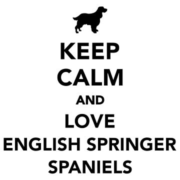 Keep calm and love English Springer Spaniels by Designzz