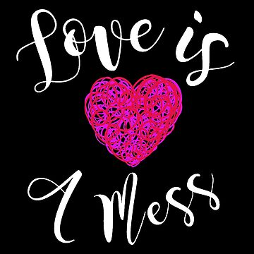 Love is a Mess - Valentines Day Print by emmafifield