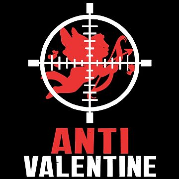 Anti Valentine - Funny Valentines Day by SmartStyle