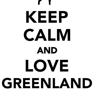 Keep calm and love Greenland Dogs by Designzz