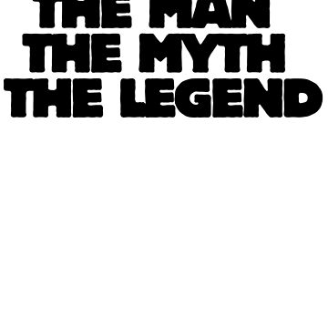 The man the myth the legend by Boogiemonst